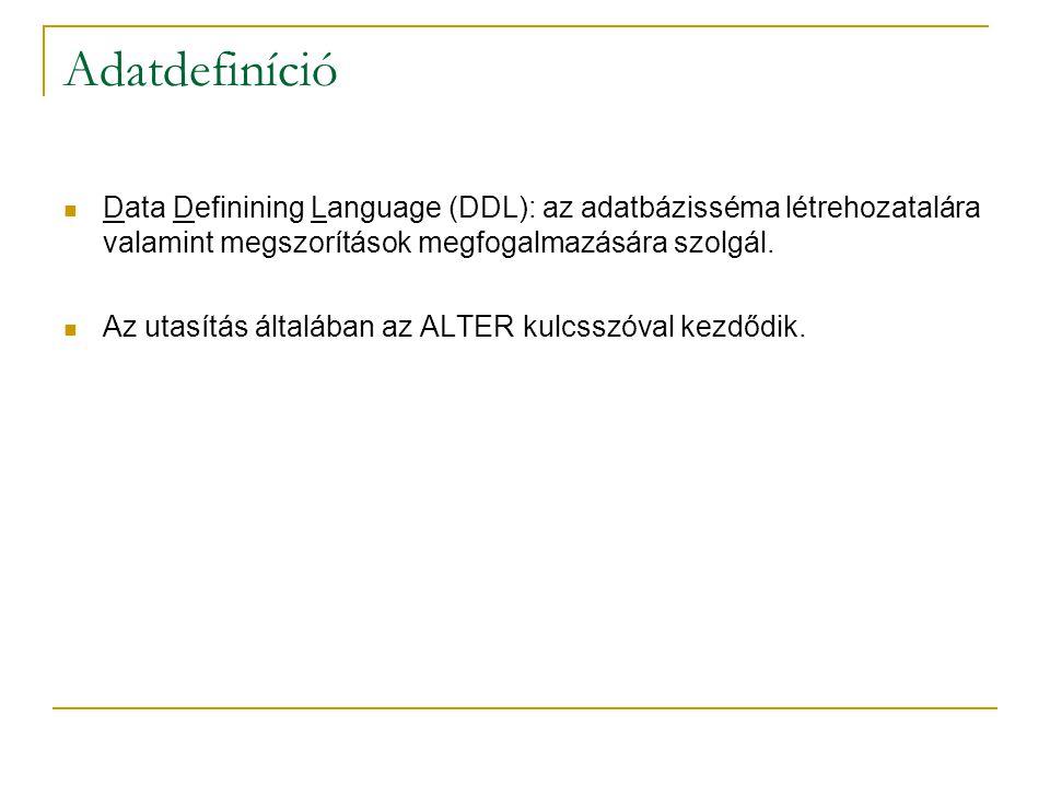 Adatdefiníció Data Definining Language (DDL): az adatbázisséma létrehozatalára valamint megszorítások megfogalmazására szolgál.