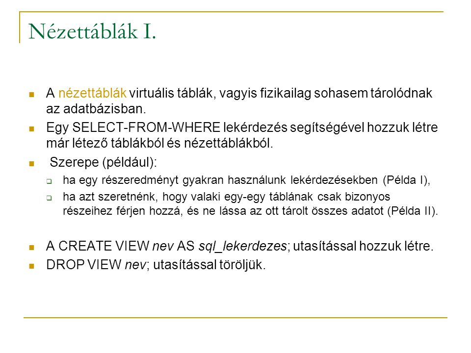 Nézettáblák I. A nézettáblák virtuális táblák, vagyis fizikailag sohasem tárolódnak az adatbázisban.