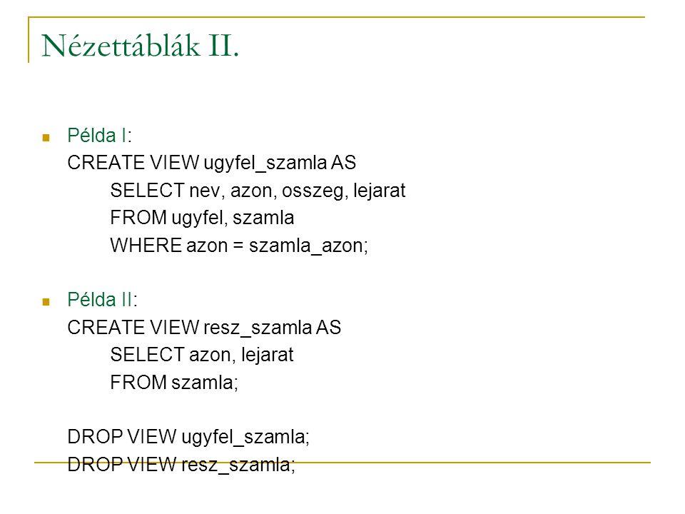 Nézettáblák II. Példa I: CREATE VIEW ugyfel_szamla AS