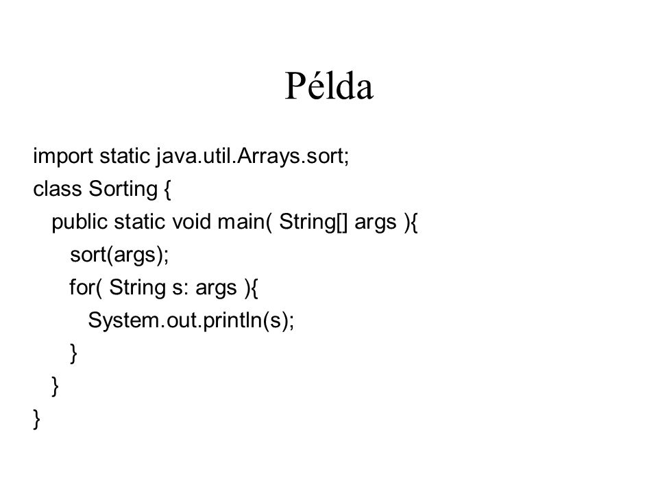 Példa import static java.util.Arrays.sort; class Sorting {
