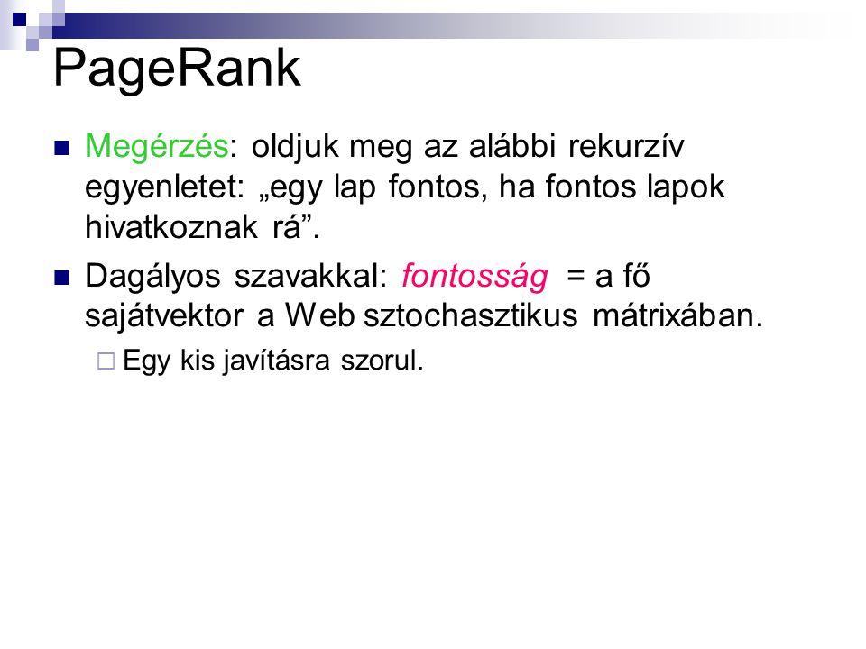 """PageRank Megérzés: oldjuk meg az alábbi rekurzív egyenletet: """"egy lap fontos, ha fontos lapok hivatkoznak rá ."""