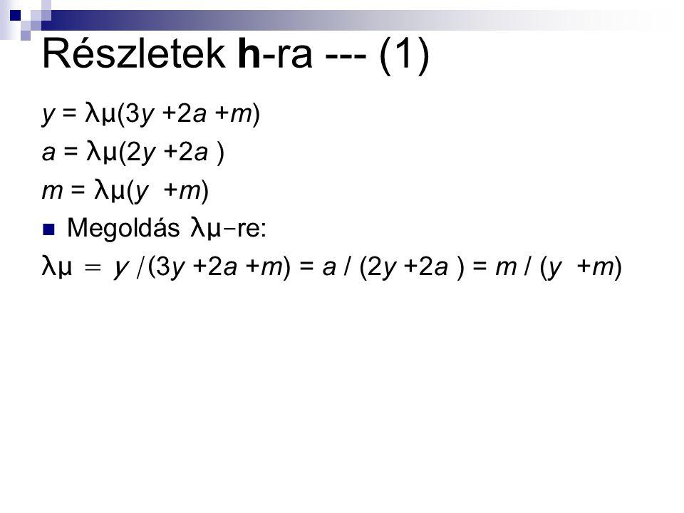 Részletek h-ra --- (1) y = λμ(3y +2a +m) a = λμ(2y +2a ) m = λμ(y +m)