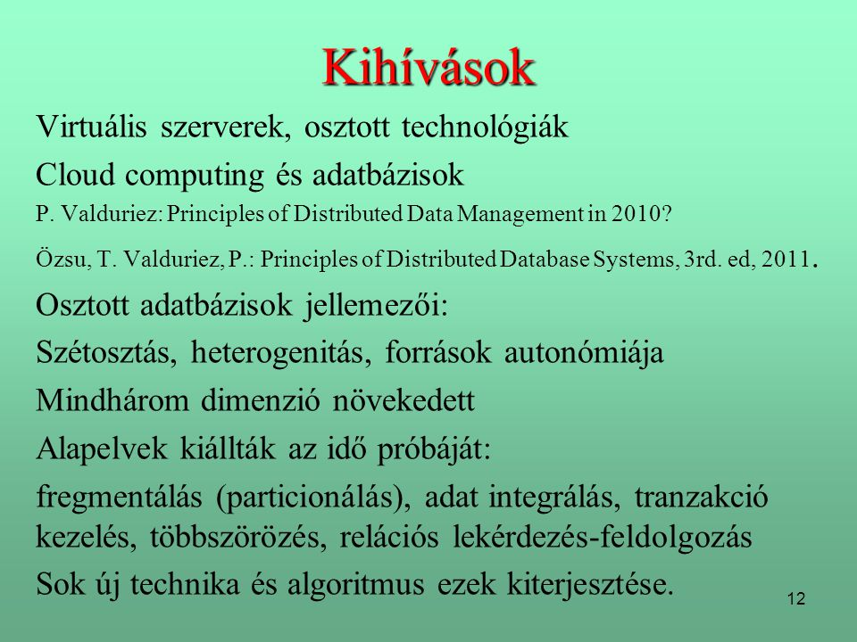 Kihívások Virtuális szerverek, osztott technológiák