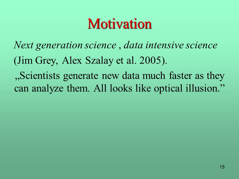 Motivation Next generation science , data intensive science