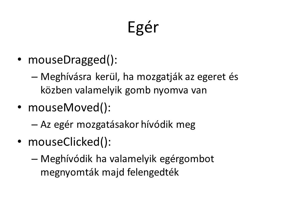 Egér mouseDragged(): mouseMoved(): mouseClicked():