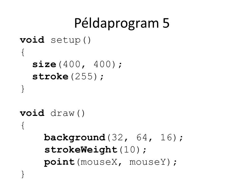 Példaprogram 5 void setup() { size(400, 400); stroke(255); }