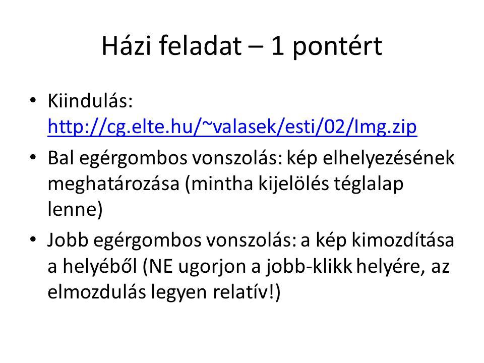 Házi feladat – 1 pontért Kiindulás: http://cg.elte.hu/~valasek/esti/02/Img.zip.