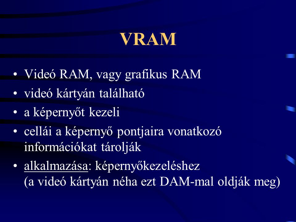 VRAM Videó RAM, vagy grafikus RAM videó kártyán található