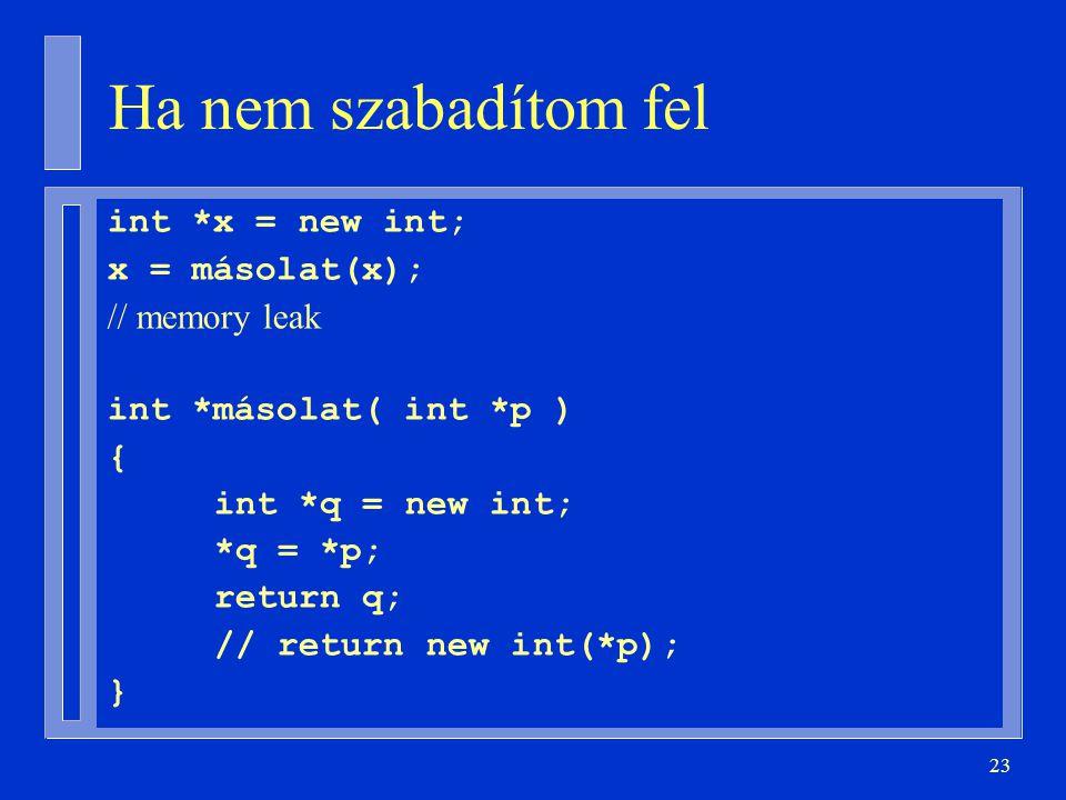 Ha nem szabadítom fel int *x = new int; x = másolat(x); // memory leak