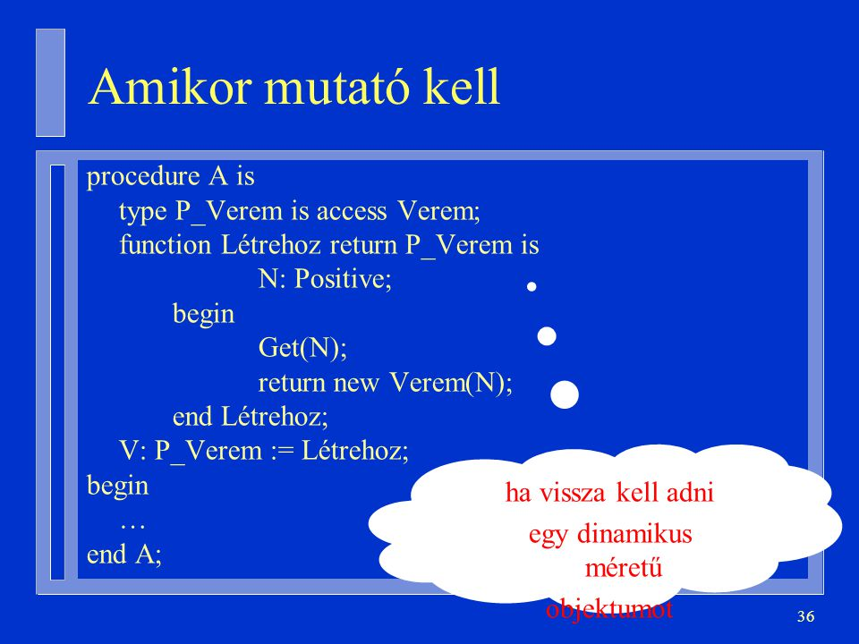 Amikor mutató kell procedure A is type P_Verem is access Verem;
