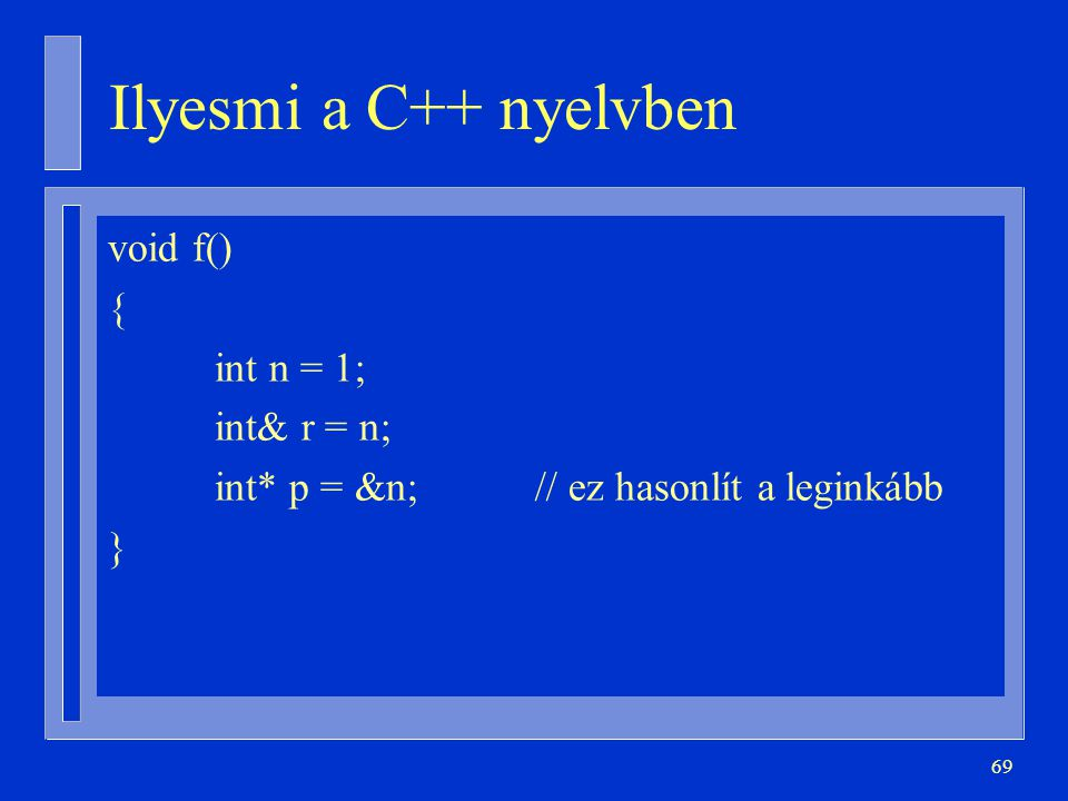 Ilyesmi a C++ nyelvben void f() { int n = 1; int& r = n;
