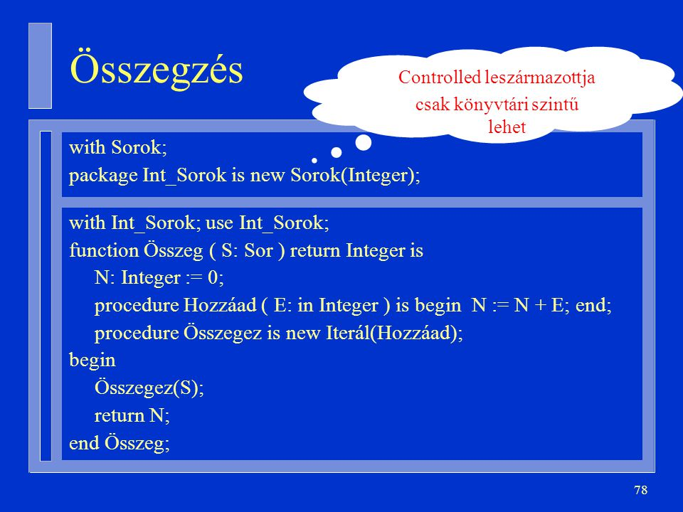 Összegzés with Sorok; package Int_Sorok is new Sorok(Integer);