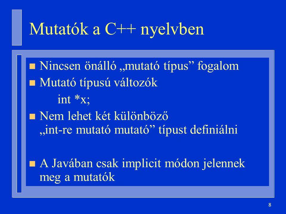 """Mutatók a C++ nyelvben Nincsen önálló """"mutató típus fogalom"""