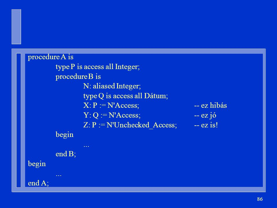 procedure A is type P is access all Integer; procedure B is. N: aliased Integer; type Q is access all Dátum;