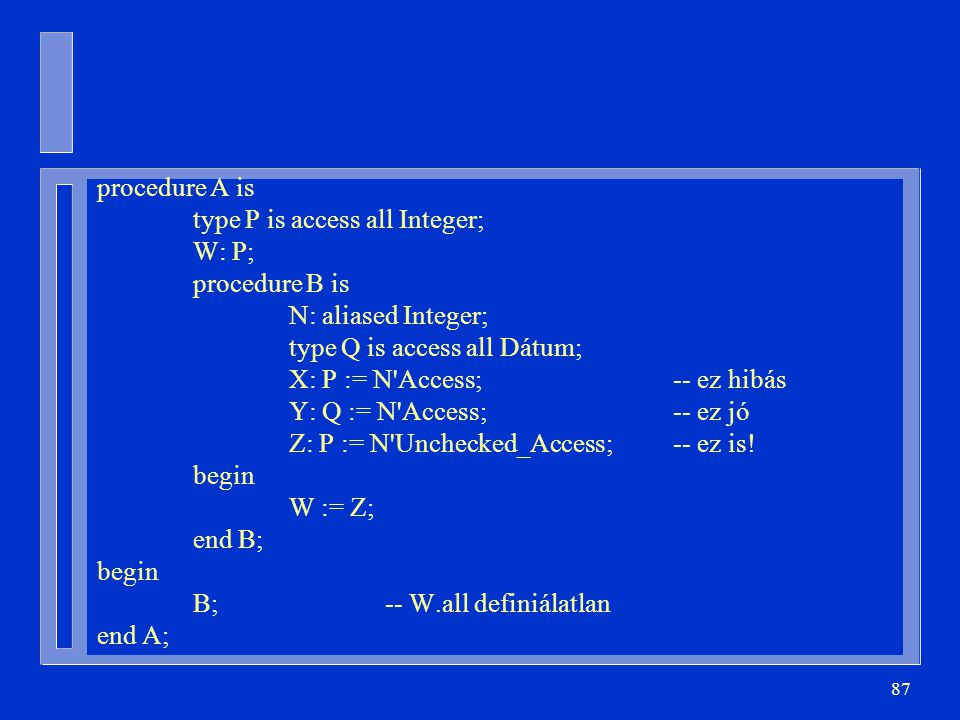 procedure A is type P is access all Integer; W: P; procedure B is. N: aliased Integer; type Q is access all Dátum;