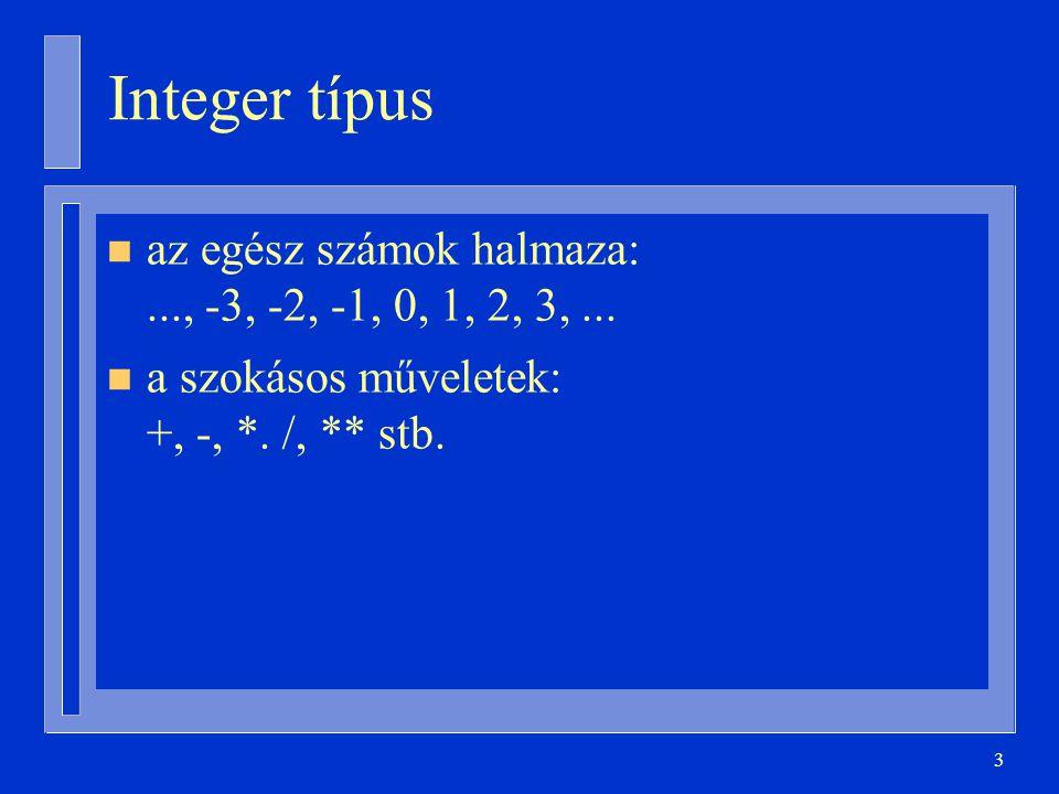 Integer típus az egész számok halmaza: ..., -3, -2, -1, 0, 1, 2, 3, ...