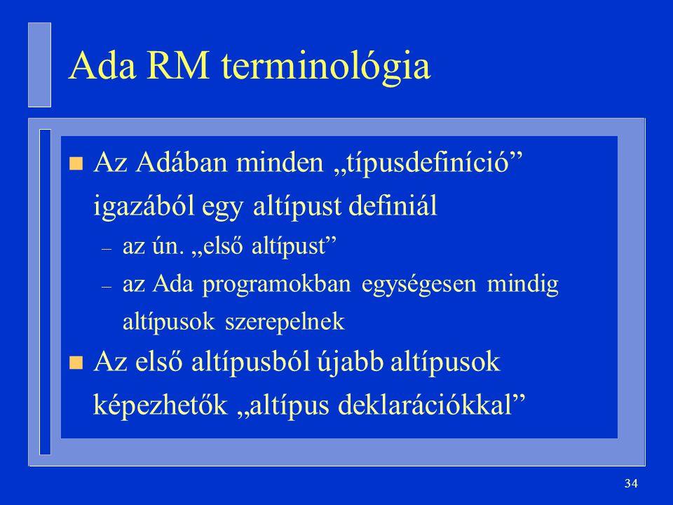 """Ada RM terminológia Az Adában minden """"típusdefiníció igazából egy altípust definiál. az ún. """"első altípust"""