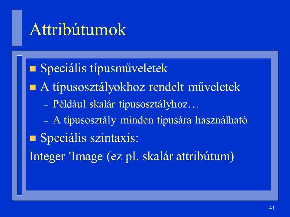 Attribútumok Speciális típusműveletek