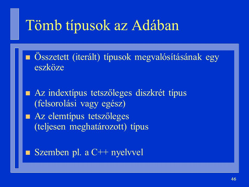Tömb típusok az Adában Összetett (iterált) típusok megvalósításának egy eszköze. Az indextípus tetszőleges diszkrét típus (felsorolási vagy egész)