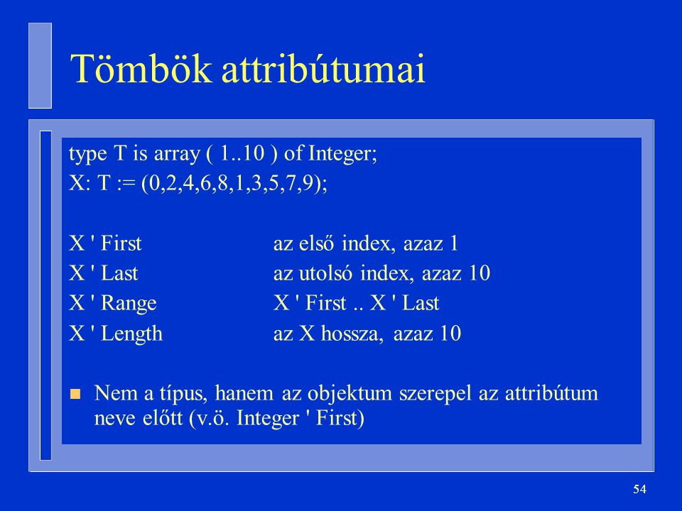 Tömbök attribútumai type T is array ( 1..10 ) of Integer;