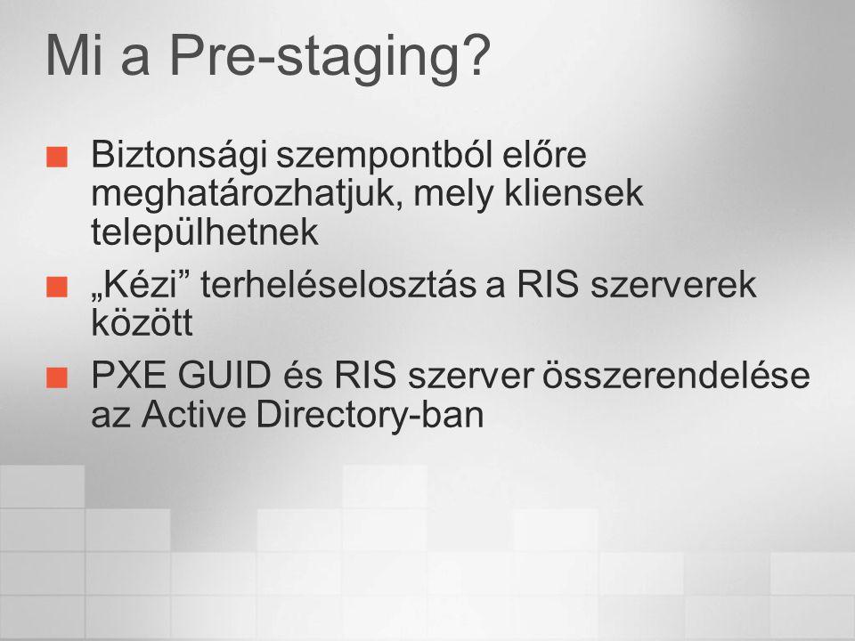 """Mi a Pre-staging Biztonsági szempontból előre meghatározhatjuk, mely kliensek települhetnek. """"Kézi terheléselosztás a RIS szerverek között."""