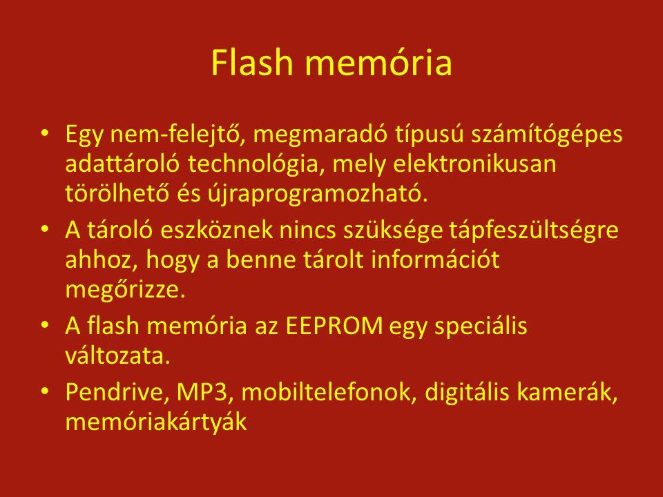 Flash memória Egy nem-felejtő, megmaradó típusú számítógépes adattároló technológia, mely elektronikusan törölhető és újraprogramozható.