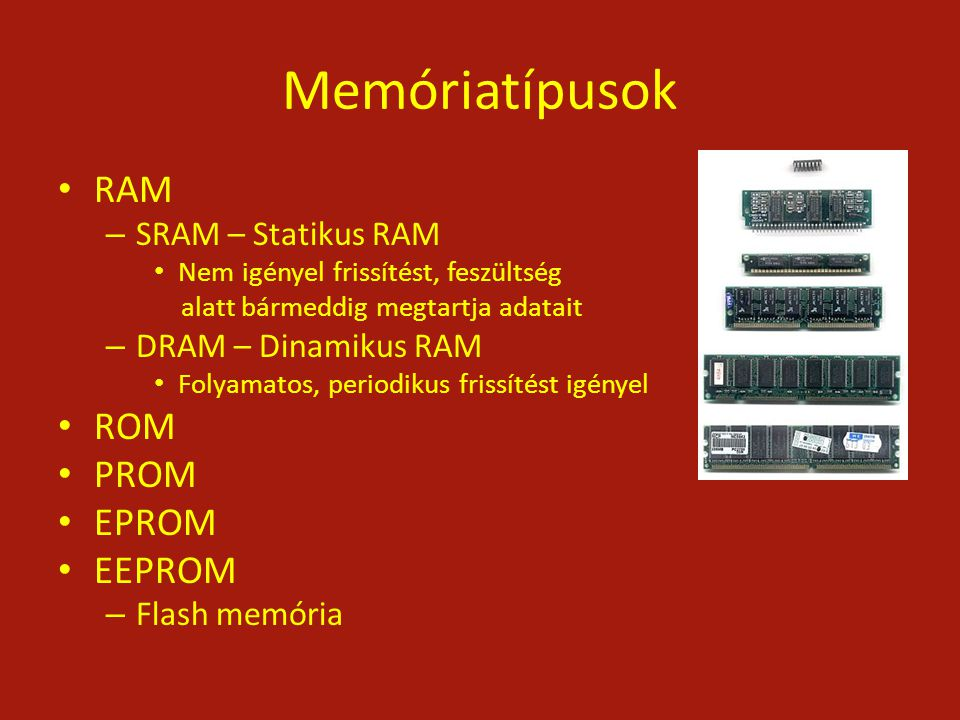 Memóriatípusok RAM ROM PROM EPROM EEPROM SRAM – Statikus RAM