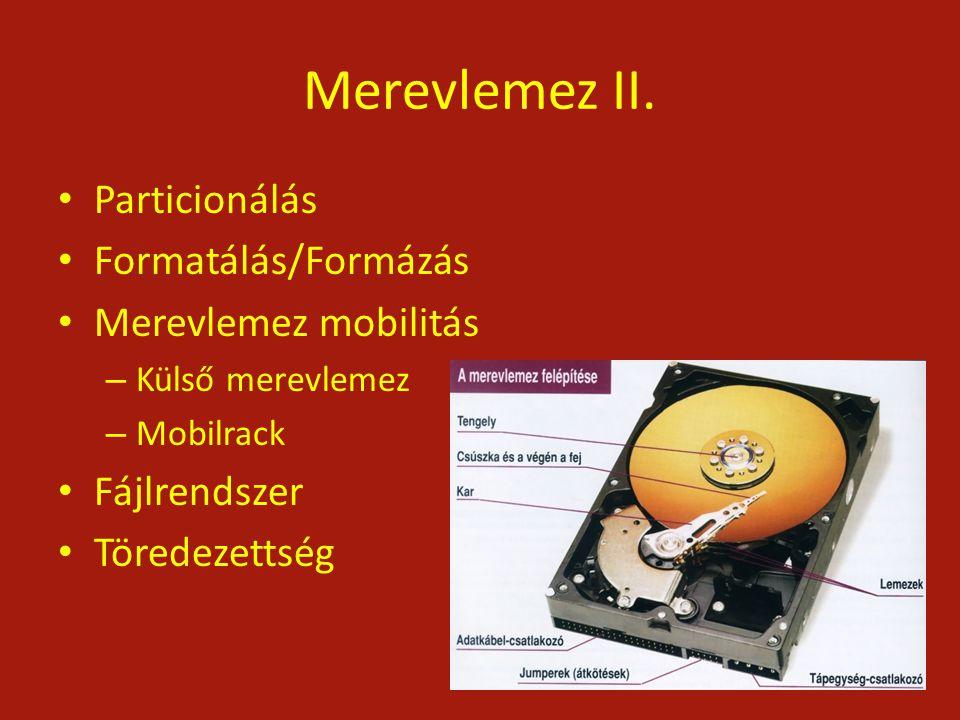 Merevlemez II. Particionálás Formatálás/Formázás Merevlemez mobilitás
