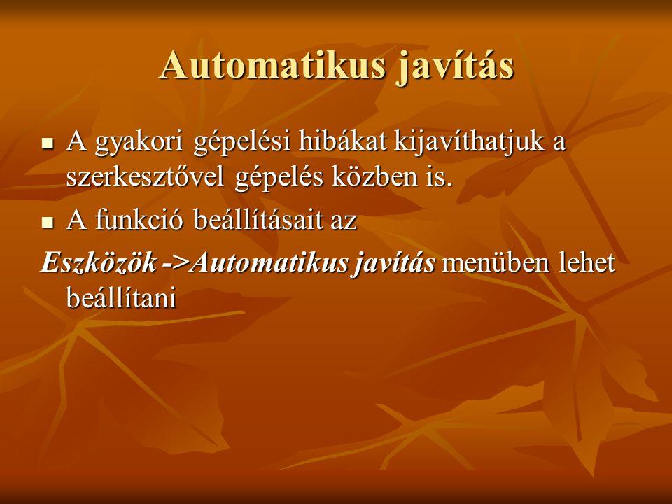 Automatikus javítás A gyakori gépelési hibákat kijavíthatjuk a szerkesztővel gépelés közben is. A funkció beállításait az.