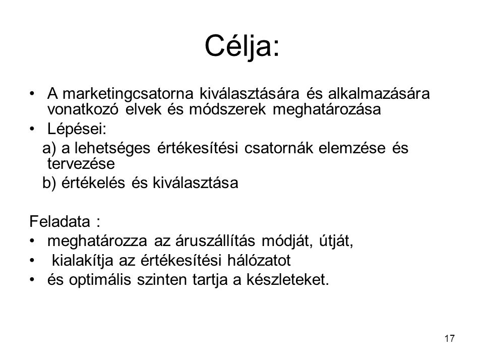 Célja: A marketingcsatorna kiválasztására és alkalmazására vonatkozó elvek és módszerek meghatározása.