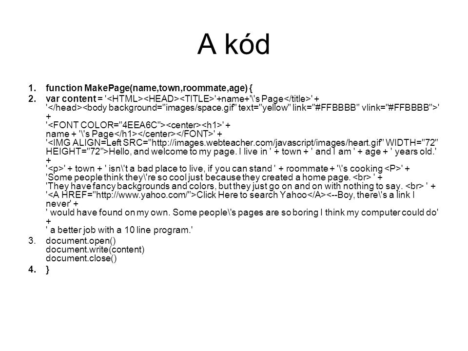 A kód function MakePage(name,town,roommate,age) {