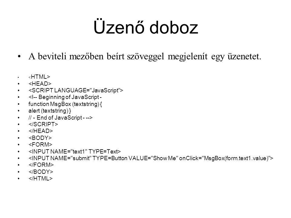 Üzenő doboz A beviteli mezőben beírt szöveggel megjelenít egy üzenetet. <HTML> <HEAD> <SCRIPT LANGUAGE= JavaScript >