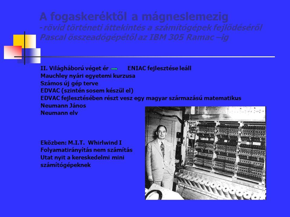 A fogaskeréktől a mágneslemezig -rövid történeti áttekintés a számítógépek fejlődéséről Pascal összeadógépétől az IBM 305 Ramac –ig