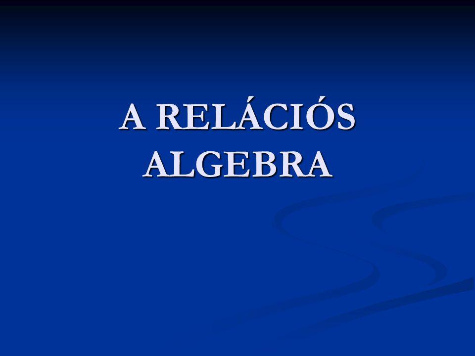 A RELÁCIÓS ALGEBRA