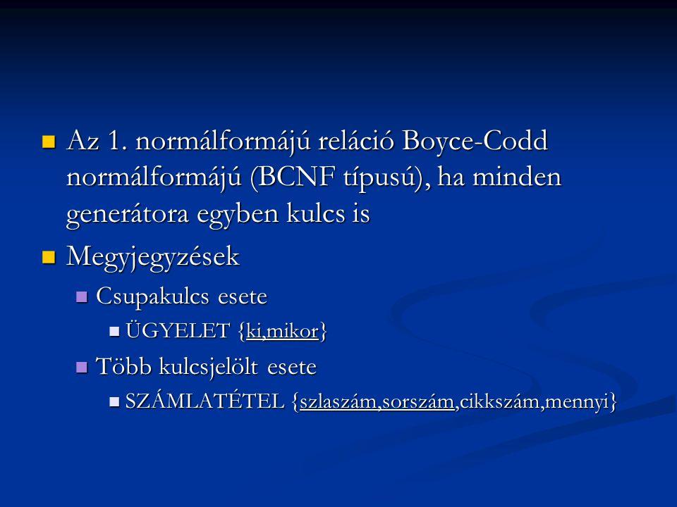 Az 1. normálformájú reláció Boyce-Codd normálformájú (BCNF típusú), ha minden generátora egyben kulcs is