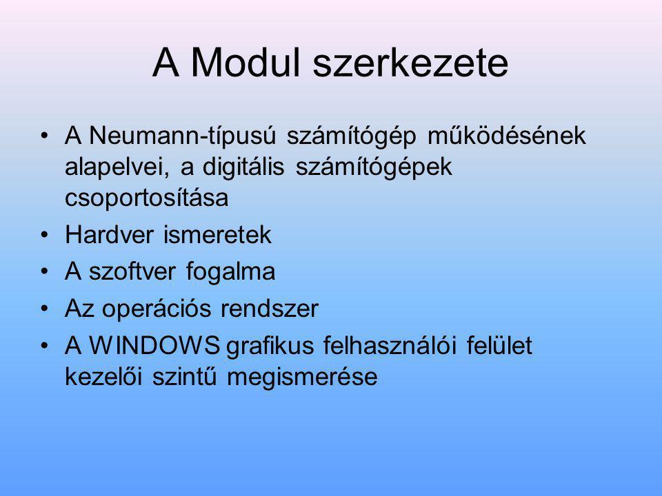 A Modul szerkezete A Neumann-típusú számítógép működésének alapelvei, a digitális számítógépek csoportosítása.