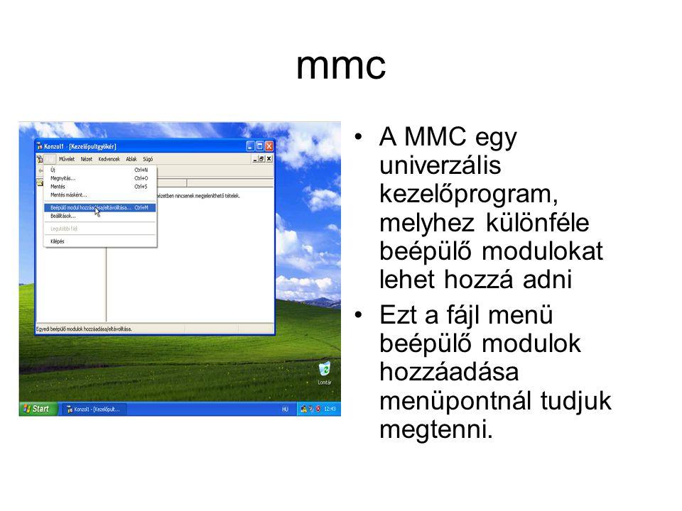 mmc A MMC egy univerzális kezelőprogram, melyhez különféle beépülő modulokat lehet hozzá adni.
