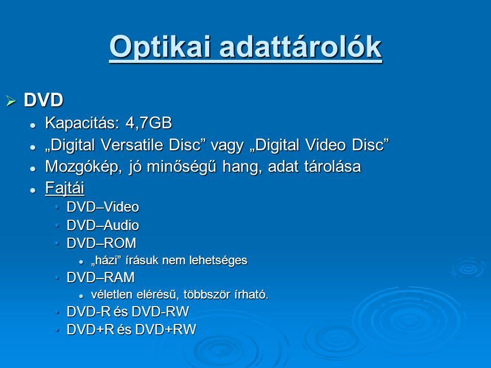 Optikai adattárolók DVD Kapacitás: 4,7GB