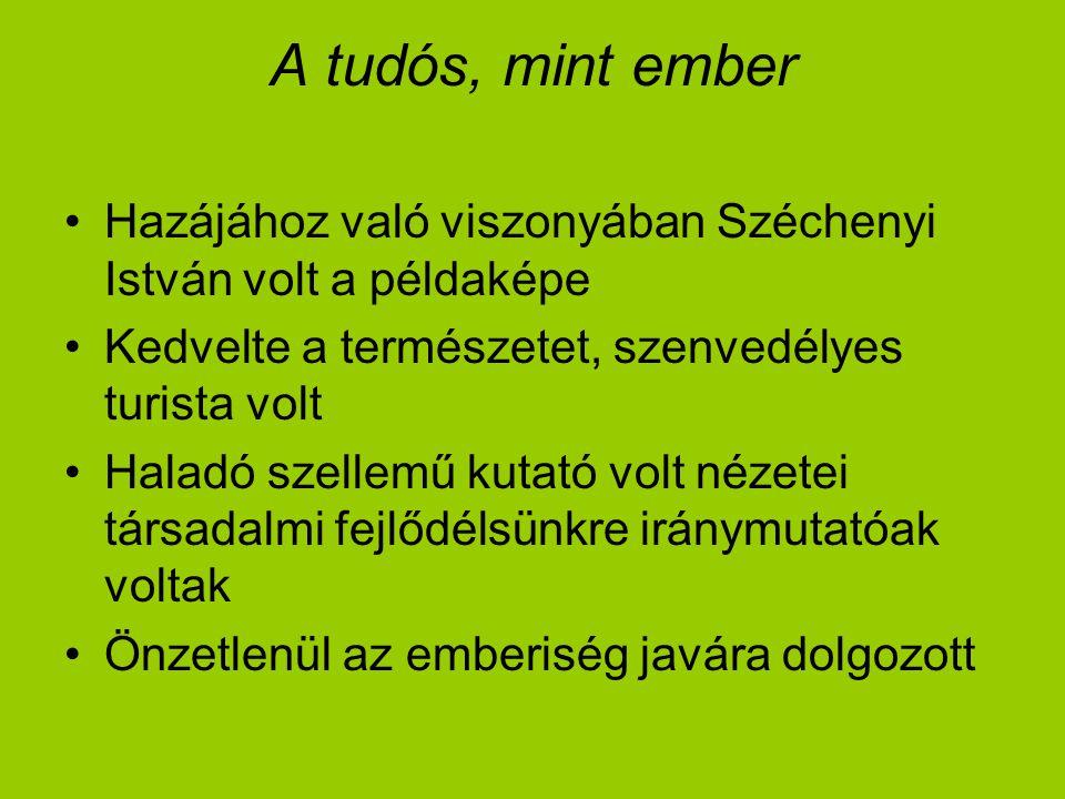 A tudós, mint ember Hazájához való viszonyában Széchenyi István volt a példaképe. Kedvelte a természetet, szenvedélyes turista volt.