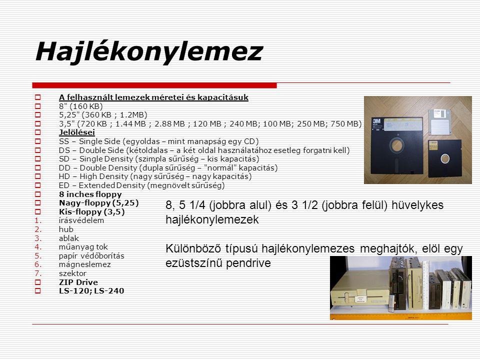 Hajlékonylemez A felhasznált lemezek méretei és kapacitásuk. 8 (160 KB) 5,25 (360 KB ; 1.2MB)