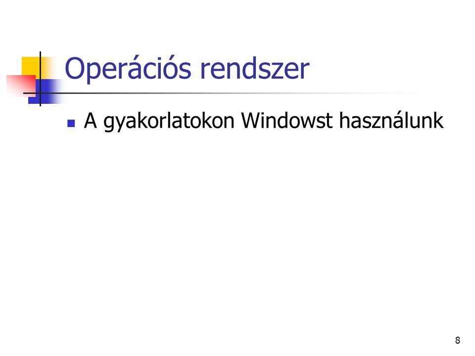 Operációs rendszer A gyakorlatokon Windowst használunk