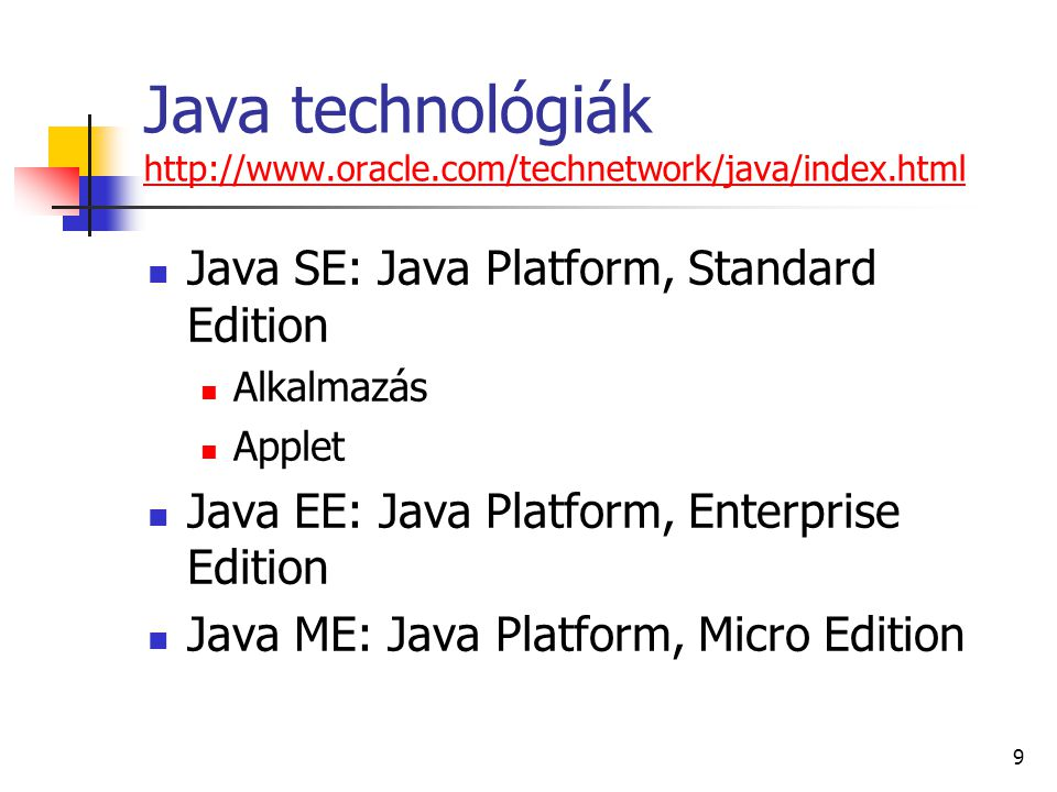 Java technológiák http://www.oracle.com/technetwork/java/index.html