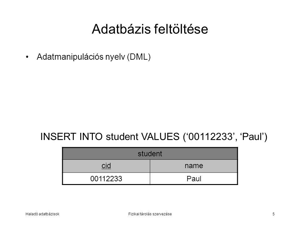 Adatbázis feltöltése INSERT INTO student VALUES ('00112233', 'Paul')