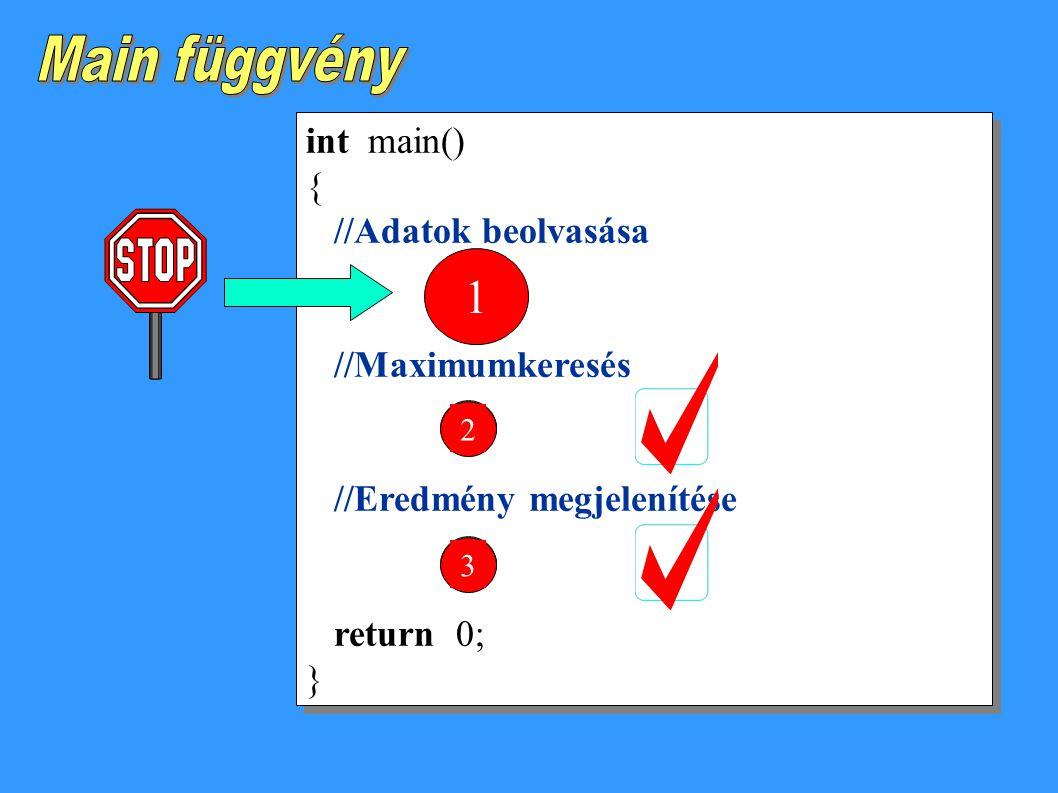 Main függvény 1 int main() { //Adatok beolvasása //Maximumkeresés 1