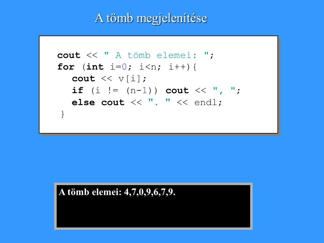 A tömb megjelenítése cout << A tömb elemei: ;