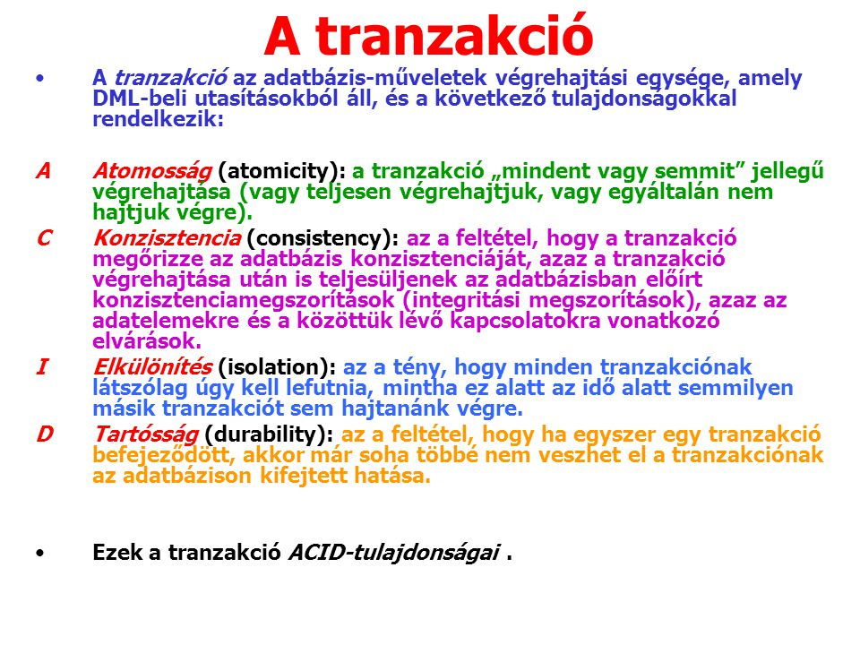 A tranzakció A tranzakció az adatbázis-műveletek végrehajtási egysége, amely DML-beli utasításokból áll, és a következő tulajdonságokkal rendelkezik: