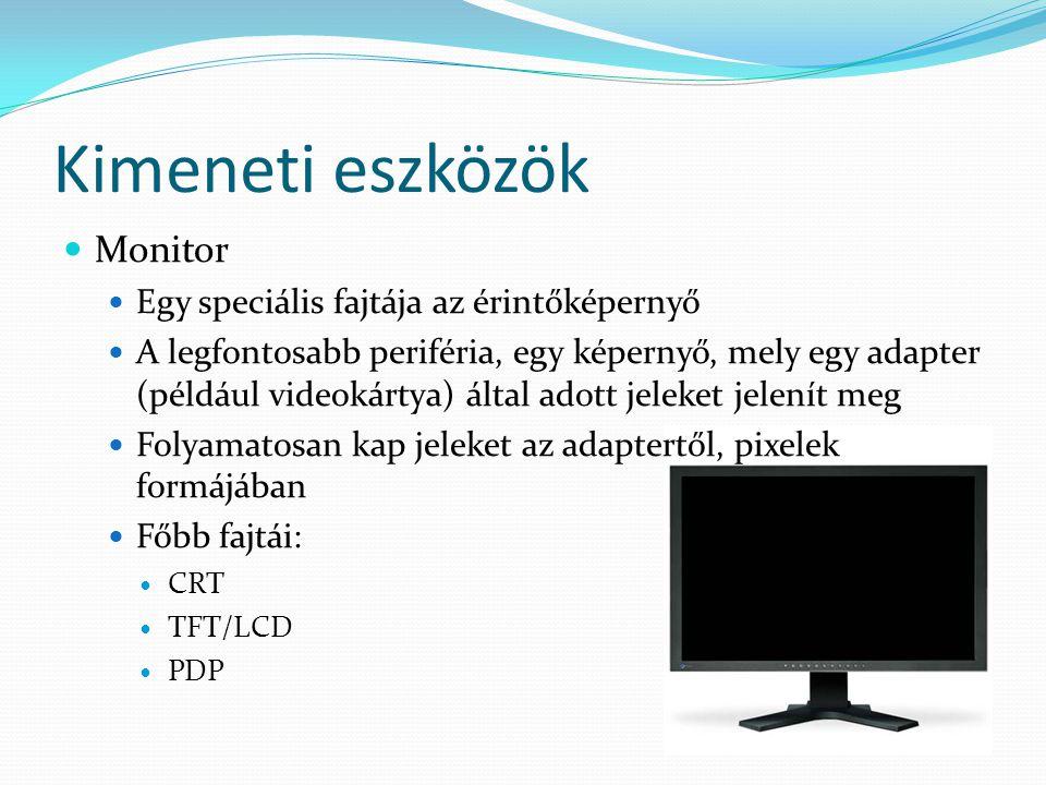 Kimeneti eszközök Monitor Egy speciális fajtája az érintőképernyő