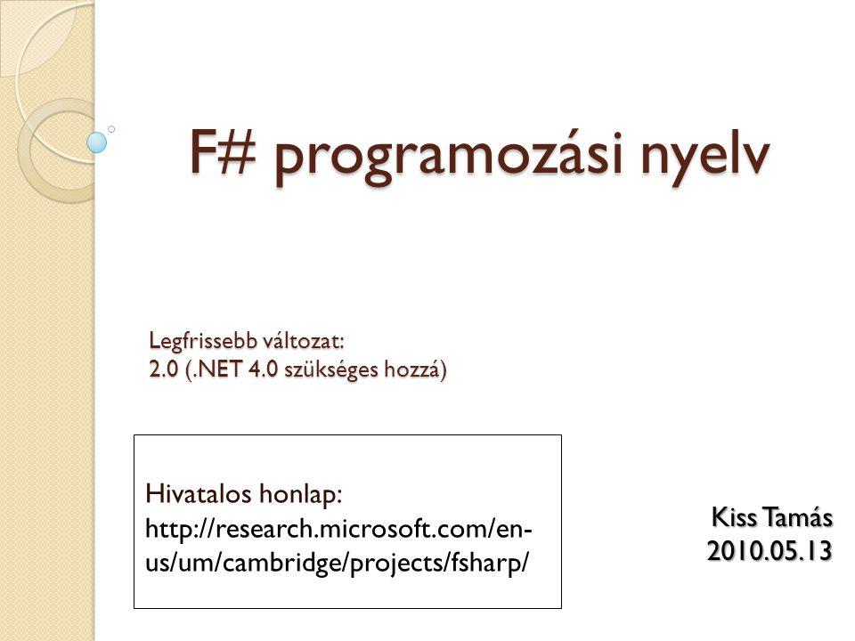 F# programozási nyelv Legfrissebb változat: 2.0 (.NET 4.0 szükséges hozzá)