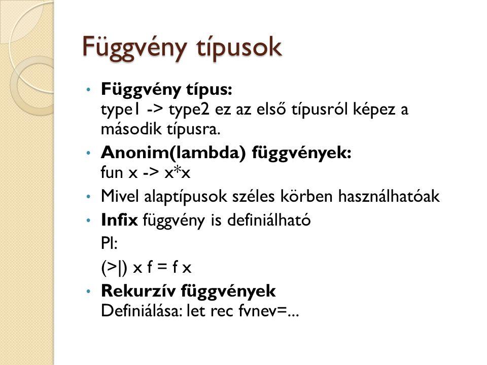 Függvény típusok Függvény típus: type1 -> type2 ez az első típusról képez a második típusra. Anonim(lambda) függvények: fun x -> x*x.
