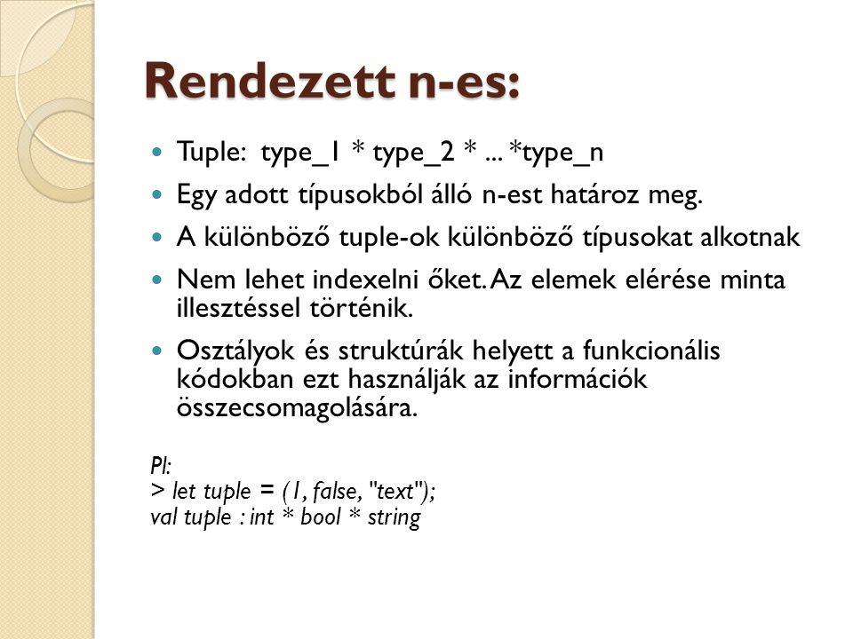 Rendezett n-es: Tuple: type_1 * type_2 * ... *type_n